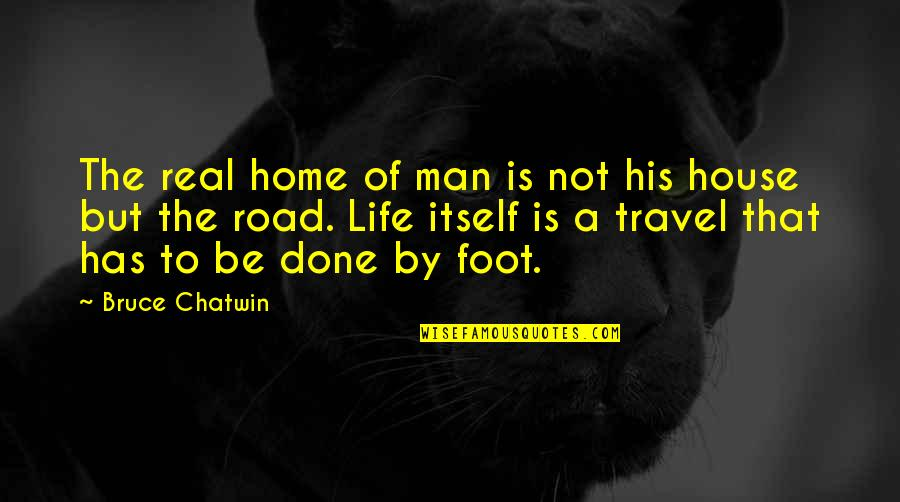 The Road Home Quotes By Bruce Chatwin: The real home of man is not his