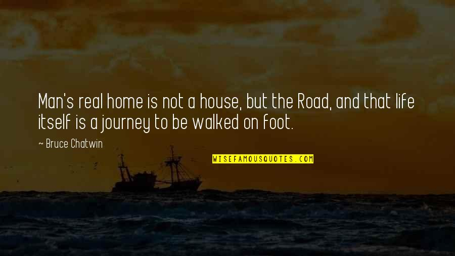 The Road Home Quotes By Bruce Chatwin: Man's real home is not a house, but