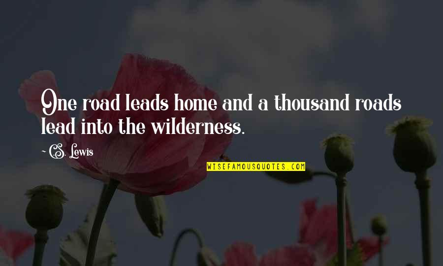 The Road Home Quotes By C.S. Lewis: One road leads home and a thousand roads