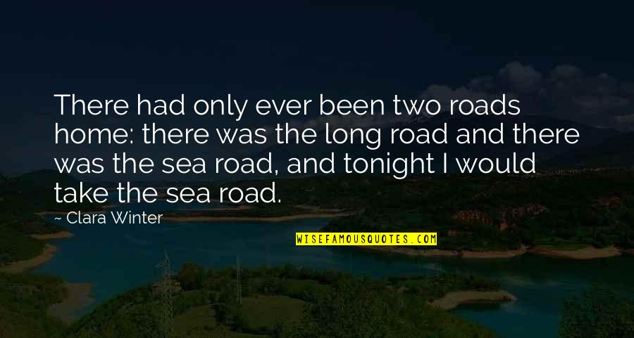 The Road Home Quotes By Clara Winter: There had only ever been two roads home: