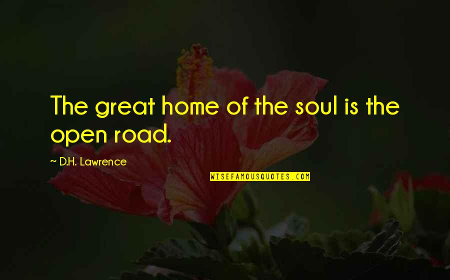 The Road Home Quotes By D.H. Lawrence: The great home of the soul is the