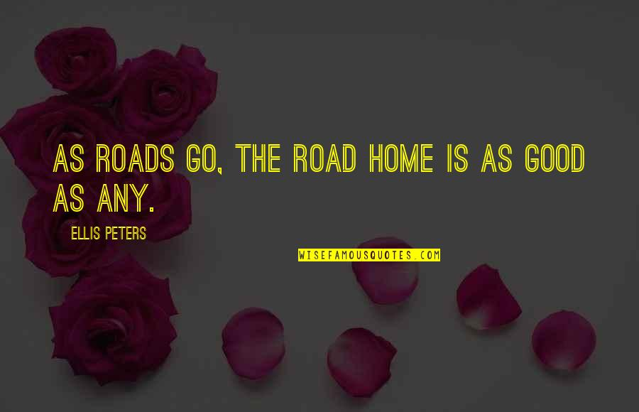 The Road Home Quotes By Ellis Peters: As roads go, the road home is as