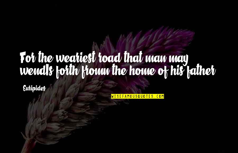 The Road Home Quotes By Euripides: For the weariest road that man may wendIs