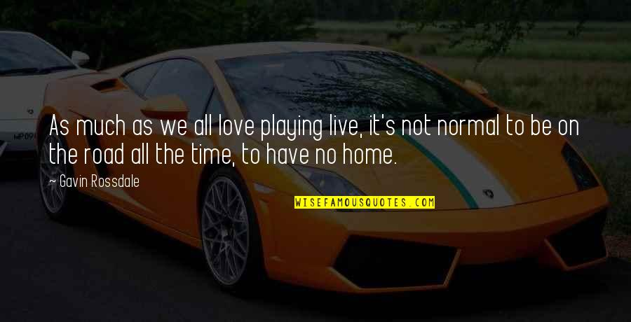 The Road Home Quotes By Gavin Rossdale: As much as we all love playing live,