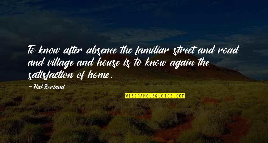 The Road Home Quotes By Hal Borland: To know after absence the familiar street and