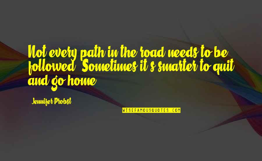 The Road Home Quotes By Jennifer Probst: Not every path in the road needs to