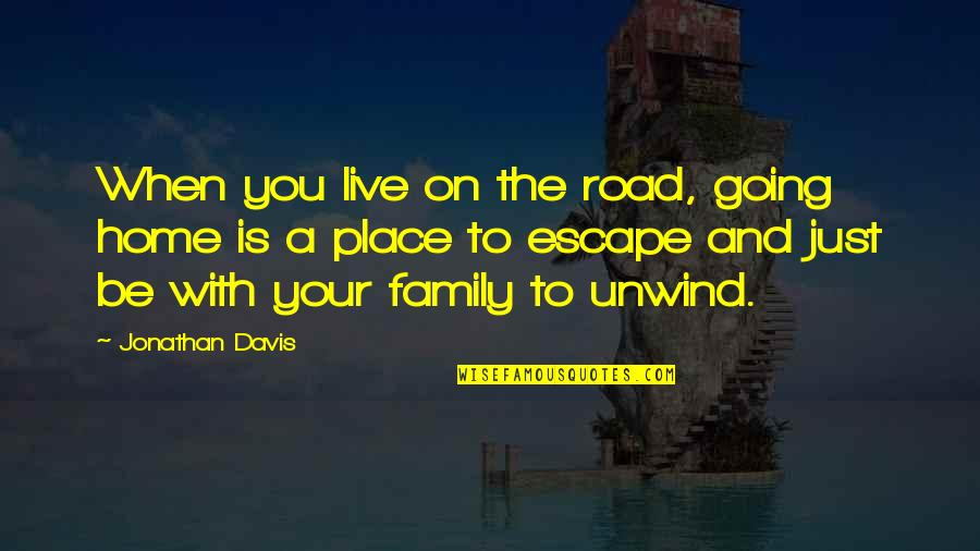 The Road Home Quotes By Jonathan Davis: When you live on the road, going home