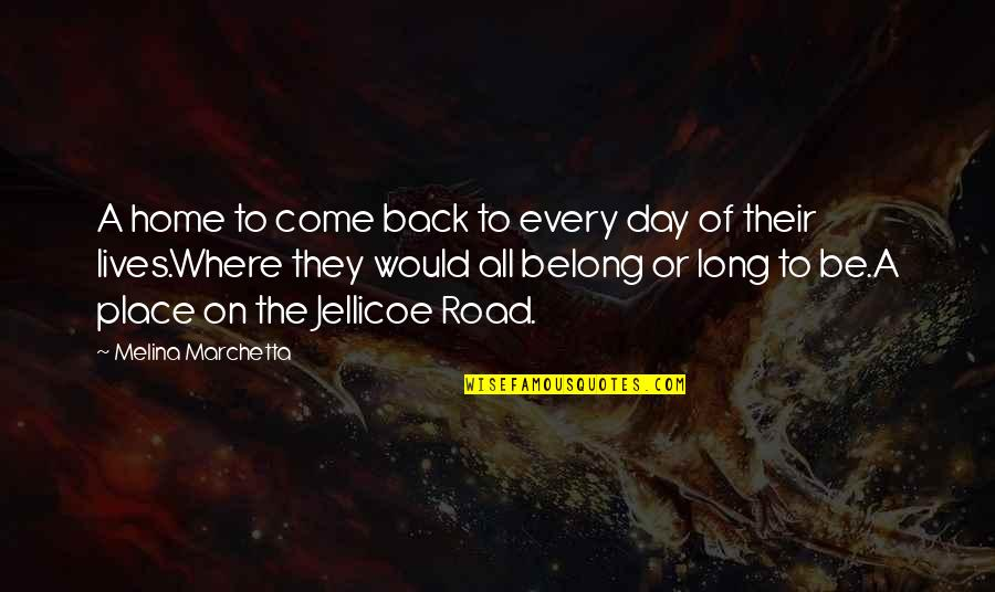 The Road Home Quotes By Melina Marchetta: A home to come back to every day