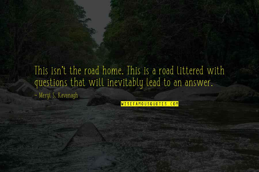 The Road Home Quotes By Meryl S. Kavanagh: This isn't the road home. This is a