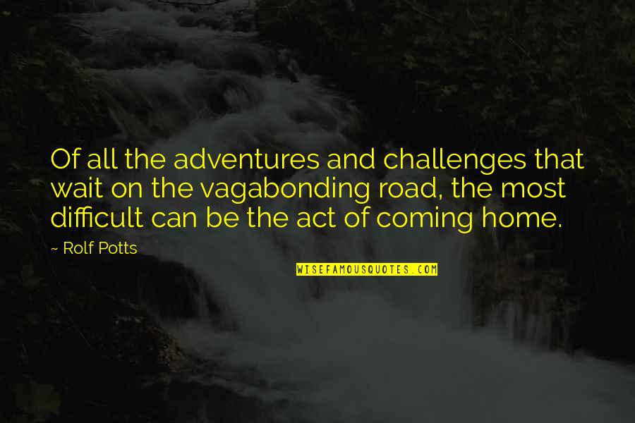 The Road Home Quotes By Rolf Potts: Of all the adventures and challenges that wait
