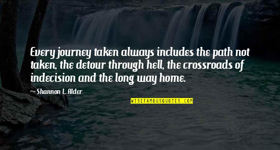 The Road Home Quotes By Shannon L. Alder: Every journey taken always includes the path not