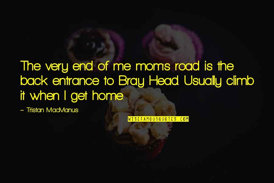 The Road Home Quotes By Tristan MacManus: The very end of me mom's road is