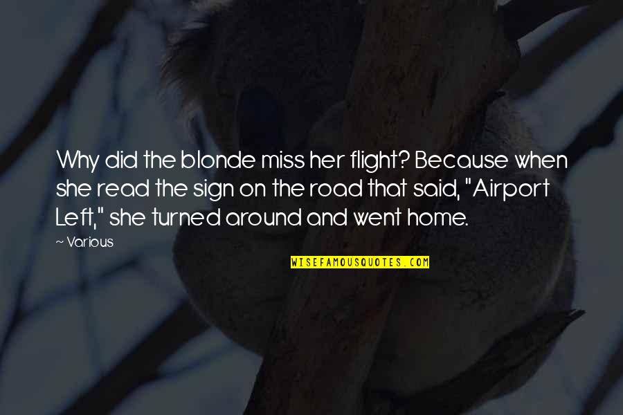 The Road Home Quotes By Various: Why did the blonde miss her flight? Because