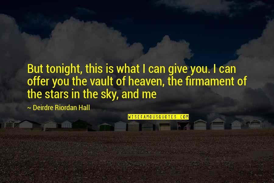 The Road To Heaven Quotes By Deirdre Riordan Hall: But tonight, this is what I can give