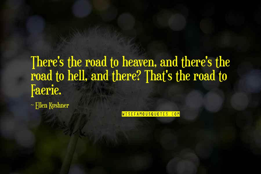 The Road To Heaven Quotes By Ellen Kushner: There's the road to heaven, and there's the