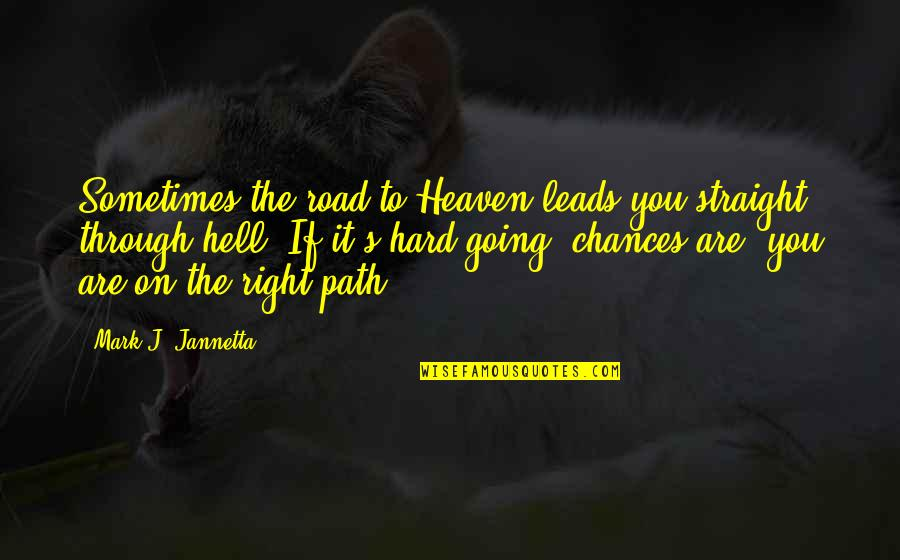 The Road To Heaven Quotes By Mark J. Jannetta: Sometimes the road to Heaven leads you straight