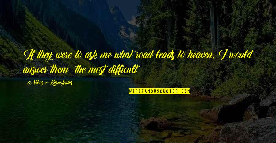 The Road To Heaven Quotes By Nikos Kazantzakis: If they were to ask me what road