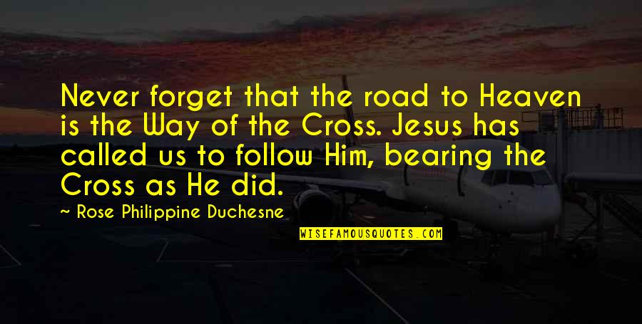 The Road To Heaven Quotes By Rose Philippine Duchesne: Never forget that the road to Heaven is