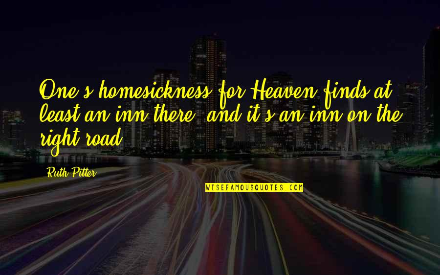 The Road To Heaven Quotes By Ruth Pitter: One's homesickness for Heaven finds at least an