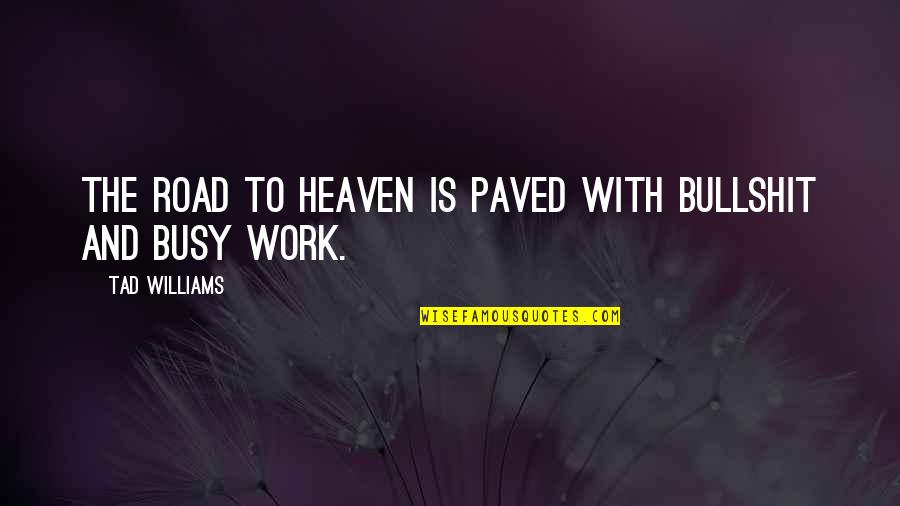 The Road To Heaven Quotes By Tad Williams: The road to Heaven is paved with bullshit