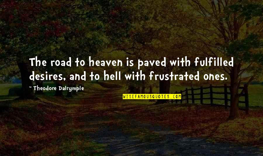 The Road To Heaven Quotes By Theodore Dalrymple: The road to heaven is paved with fulfilled