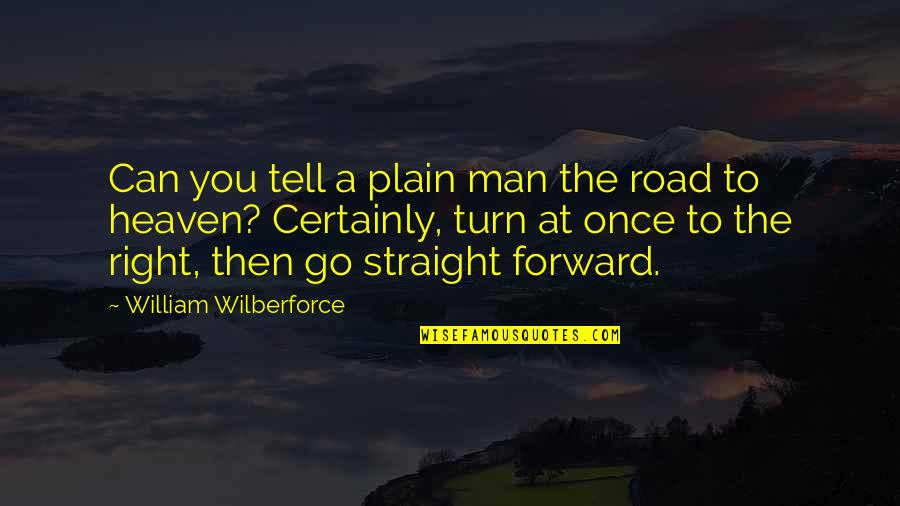 The Road To Heaven Quotes By William Wilberforce: Can you tell a plain man the road