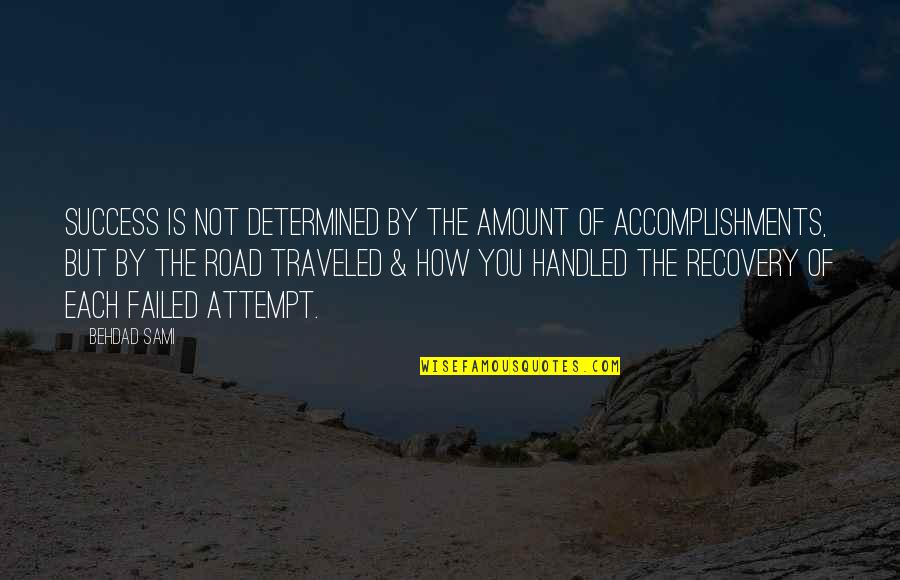 The Road To Recovery Quotes By Behdad Sami: Success is not determined by the amount of