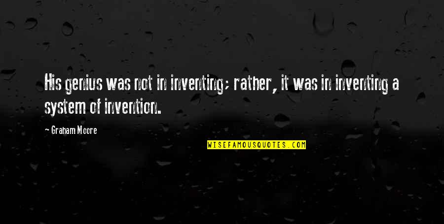 The Road To Recovery Quotes By Graham Moore: His genius was not in inventing; rather, it