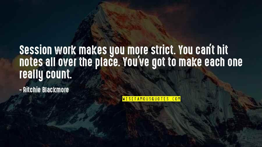 The Road To Recovery Quotes By Ritchie Blackmore: Session work makes you more strict. You can't