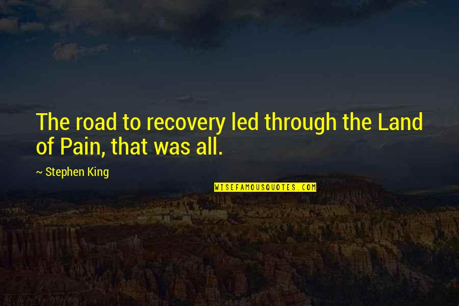 The Road To Recovery Quotes By Stephen King: The road to recovery led through the Land