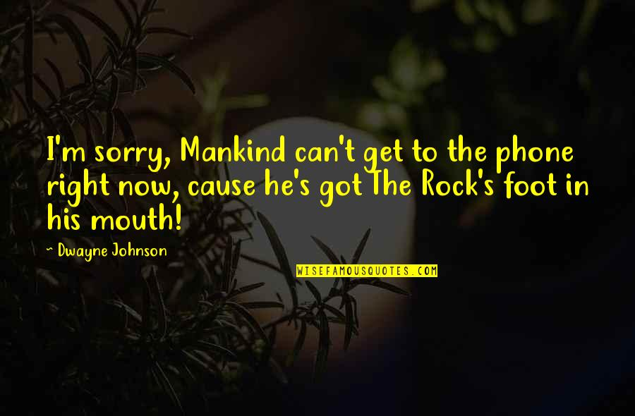 The Rock Wwe Quotes By Dwayne Johnson: I'm sorry, Mankind can't get to the phone
