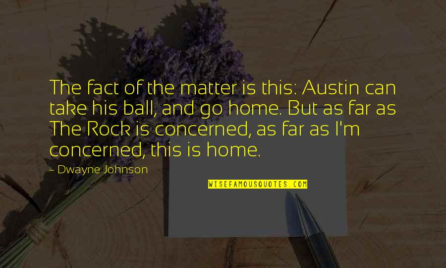 The Rock Wwe Quotes By Dwayne Johnson: The fact of the matter is this: Austin
