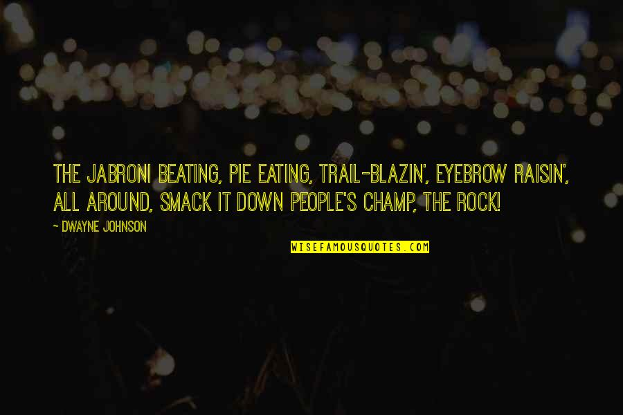 The Rock Wwe Quotes By Dwayne Johnson: The jabroni beating, pie eating, trail-blazin', eyebrow raisin',