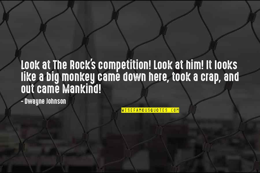 The Rock Wwe Quotes By Dwayne Johnson: Look at The Rock's competition! Look at him!