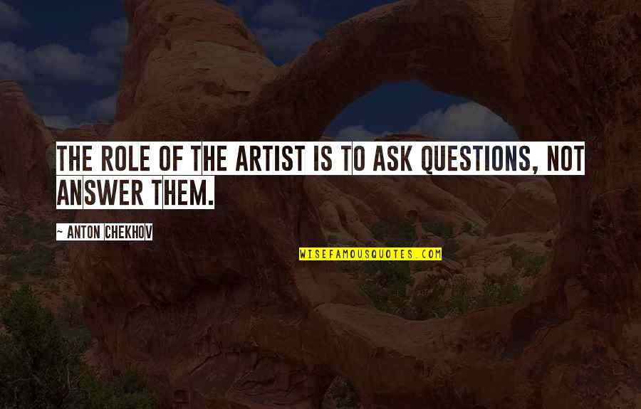 The Role Of Art Quotes By Anton Chekhov: The role of the artist is to ask