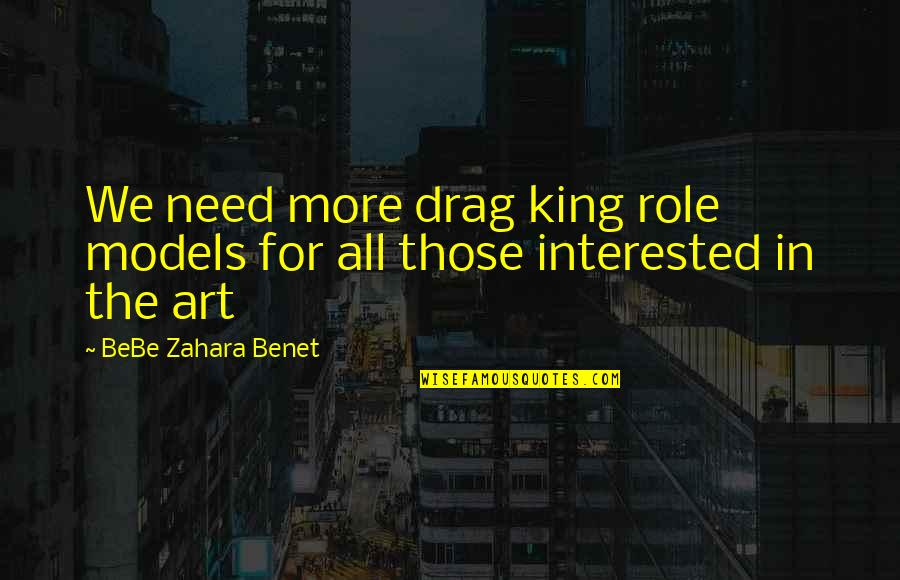 The Role Of Art Quotes By BeBe Zahara Benet: We need more drag king role models for