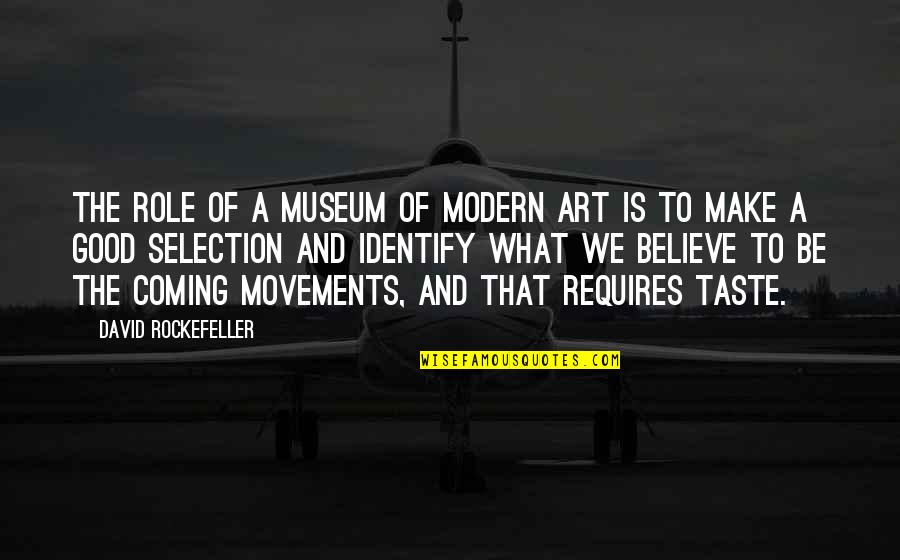 The Role Of Art Quotes By David Rockefeller: The role of a museum of modern art