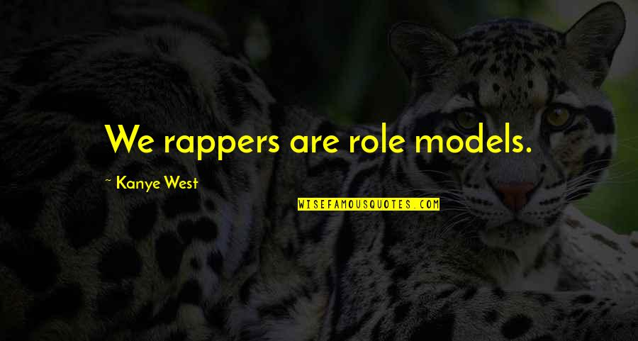 The Role Of Art Quotes By Kanye West: We rappers are role models.