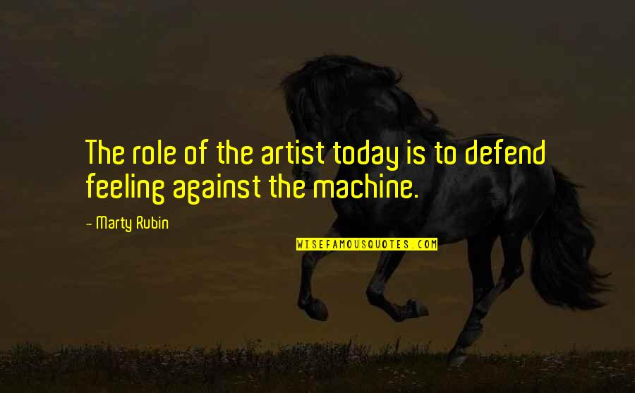 The Role Of Art Quotes By Marty Rubin: The role of the artist today is to