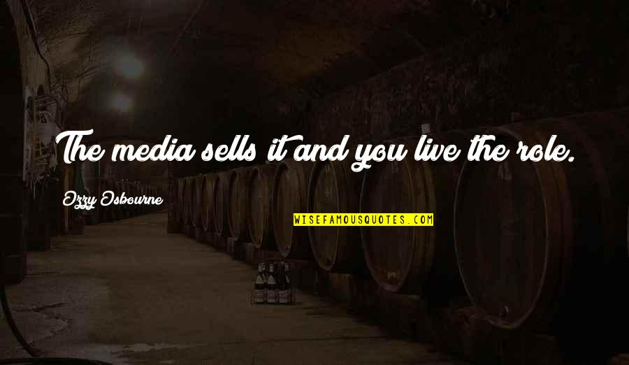 The Role Of Art Quotes By Ozzy Osbourne: The media sells it and you live the