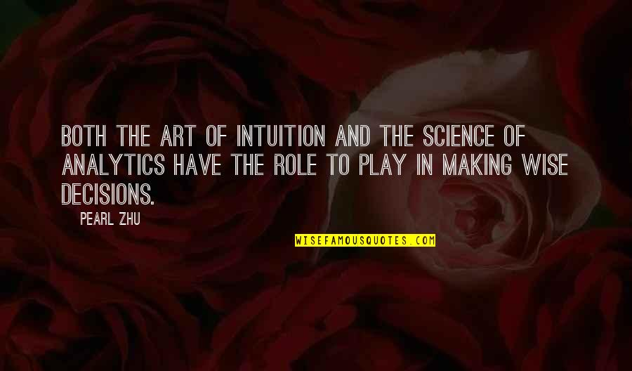 The Role Of Art Quotes By Pearl Zhu: Both the art of intuition and the science