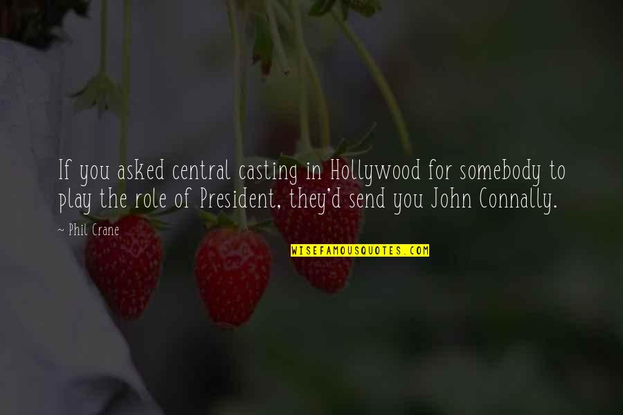 The Role Of Art Quotes By Phil Crane: If you asked central casting in Hollywood for