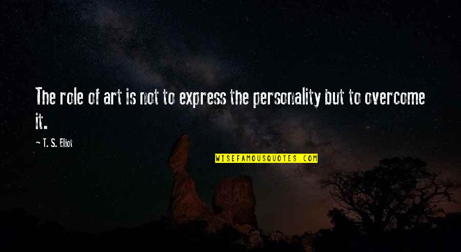The Role Of Art Quotes By T. S. Eliot: The role of art is not to express