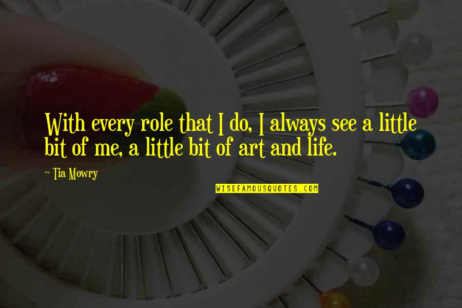The Role Of Art Quotes By Tia Mowry: With every role that I do, I always