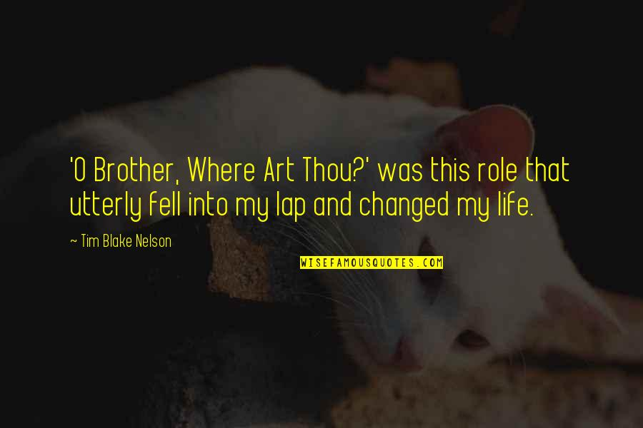 The Role Of Art Quotes By Tim Blake Nelson: 'O Brother, Where Art Thou?' was this role