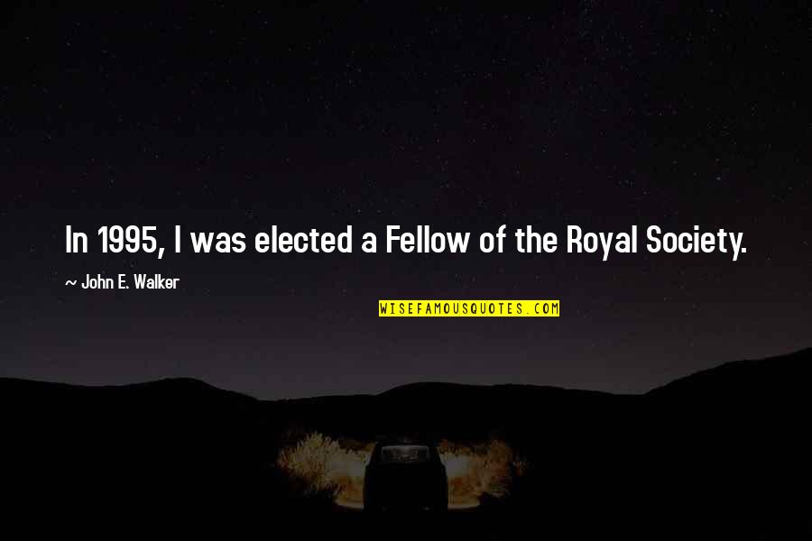 The Royal Society Quotes By John E. Walker: In 1995, I was elected a Fellow of