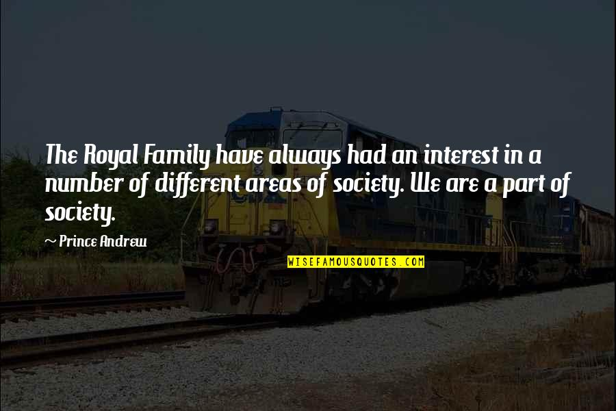 The Royal Society Quotes By Prince Andrew: The Royal Family have always had an interest