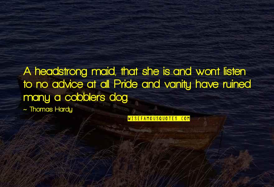 The Ruined Maid Quotes By Thomas Hardy: A headstrong maid, that she is-and won't listen