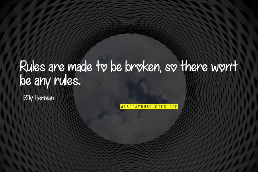 The Rules Of Baseball Quotes By Billy Herman: Rules are made to be broken, so there
