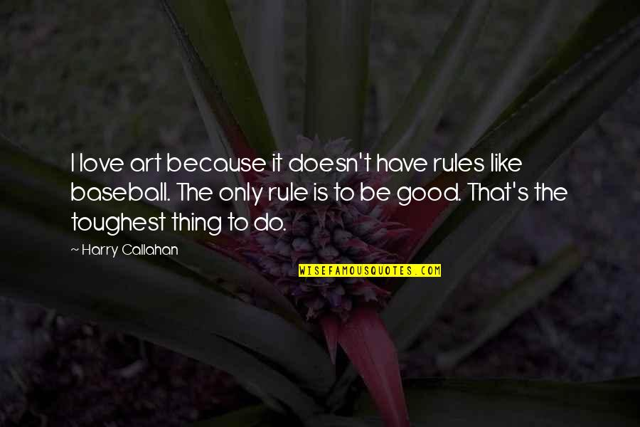 The Rules Of Baseball Quotes By Harry Callahan: I love art because it doesn't have rules